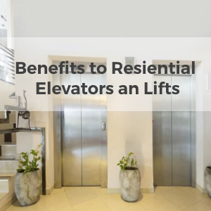 Multiple Benefits of Residential and Domestic Elevators or Lifts