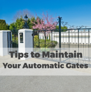 Tips to Choose and Maintain Your Automatic Gates