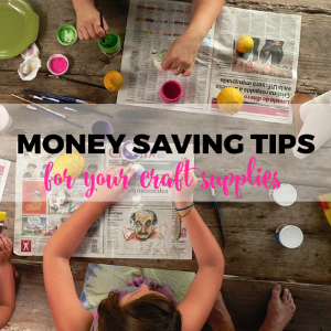 Money-Saving Tips For Your Craft Supplies