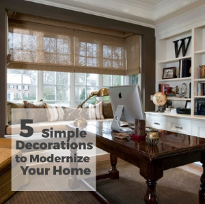 5 Simple Decorations to Modernize Your Home