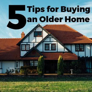 5 Tips for Buying an Older Home