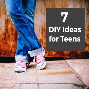 7 DIY Ideas for Teens
