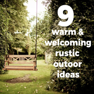 9 Warm and Welcoming Rustic Outoor Ideas