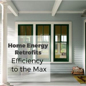 Home Energy Retrofits: Efficiency to the Max