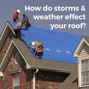 How Do Storms & Weather Affect Your Roof?