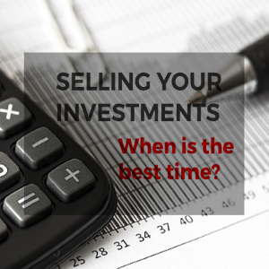 Selling Your Investments: When Is the Best Time?