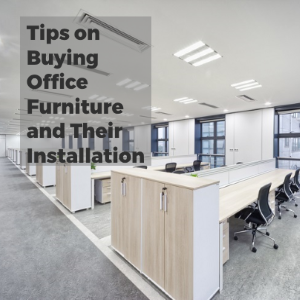Tips on Buying Office Furniture and How to Install Them in A Proper Manner?