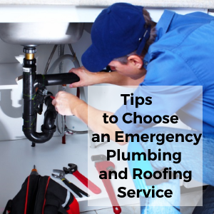 Tips to Choose an Emergency Plumber & Roofing service