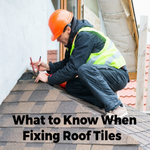 What Do You Need To Know About Fixing Roof Tiles?