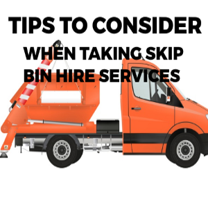 Tips to Consider When Taking Skip Bin Hire Services