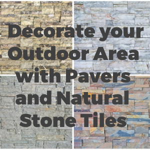 Decorate Your Outdoor Area with Pavers and Natural Stone Tiles