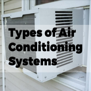Types of Air Conditioning Systems You Can Choose For Your Home