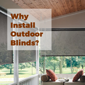 Why Would You Install Outdoor Blinds For Home Improvement?