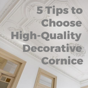 5 Tips to Choose High-Quality Decorative Cornice