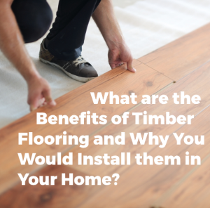 What are the Benefits of Timber Flooring and Why Would you Install them in Your Home?