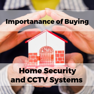 Importance of Buying Your Home Security and CCTV Systems