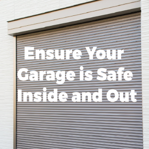 Ensure your Garage is Safe from Inside Out