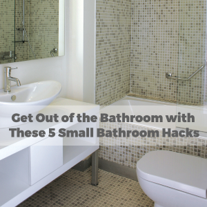 Get More Out Of Your Bathroom With These 5 Small Bathroom Hacks