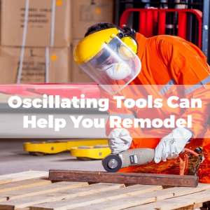 How an Oscillating Tool Can Help You During Remodeling Your Home