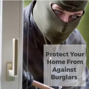 Tips for Protecting your House against Burglars