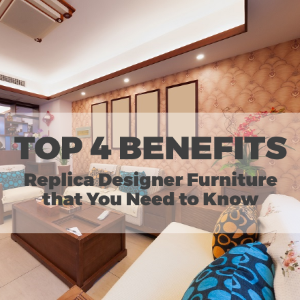 Top 4 Benefits of Replica Designer Furniture that You Need to Know