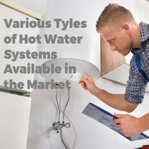 Various Types of Hot Water Systems Available in the Market