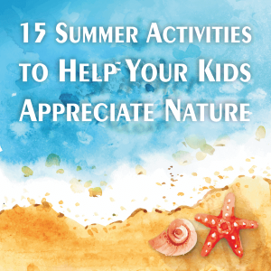 15 Activities to Get Your Kids into Nature