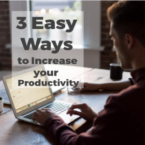 3 Easy Ways to Increase Your Productivity