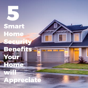 5 Smart Home Security Benefits Your Family Will Appreciate