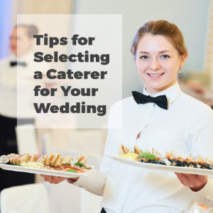 Tips for Selecting a Caterer for Your Wedding Reception