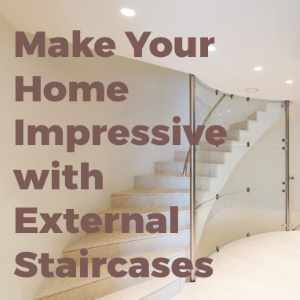 Make Your Home Impressive with External Staircases