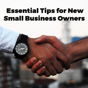 Essential Tips for New Small Business Owners