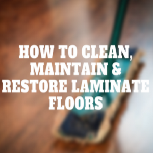 How to Clean, Maintain & Restore Laminate Floors