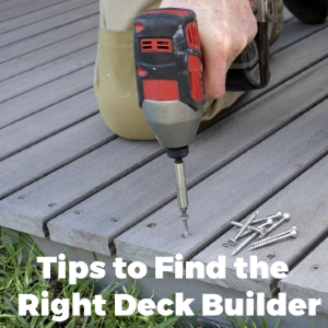 Tips To Find the Right Deck Builder for Your Decking Project