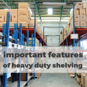 Important Features of Heavy Duty Shelving