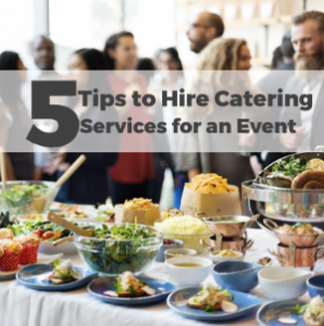 5 Tips to Hire Catering Services for an Event
