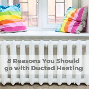 8 Reasons Why Should You Go for Ducted Heating?