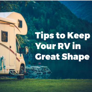 RV Maintenance Tips To Keep Your RV In Great Shape