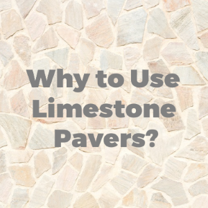 Why Use Limestone Pavers for Beautifying Your Outdoor Structures