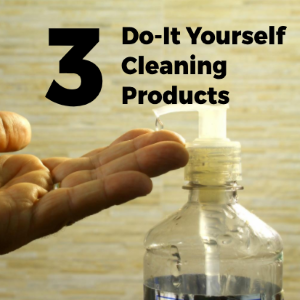 3 Do-It-Yourself Home Cleaning Products