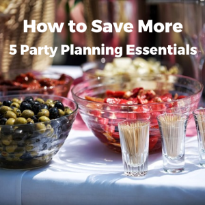 How To Save More On These 5 Party Planning Essentials