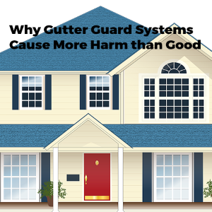 Why Gutter Guard Systems Often Cause More Harm Than Good