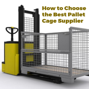How To Choose The Best Pallets Cages Supplier And Manufacturer?