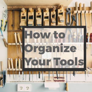 How To Organize Your Tools In The Garage So You Can Find Them Easily
