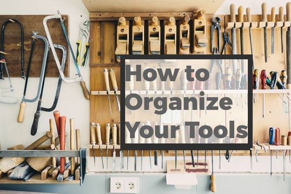 Here Are Some Tips On Organizing Your Tools In The Garage