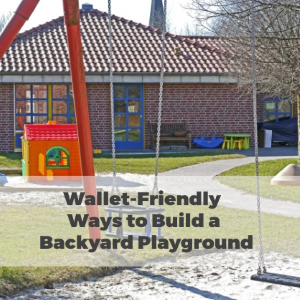 Wallet-Friendly Ways to Build a Backyard Playground