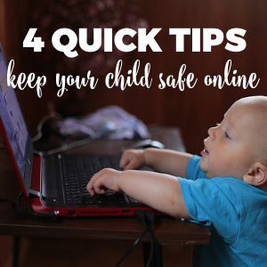 4 Quick Tips on Keeping your Children Safe Online