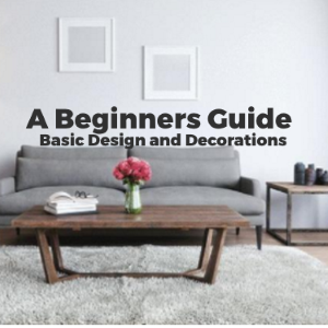 A Beginners Guide on Basic Interior Design and Decorations