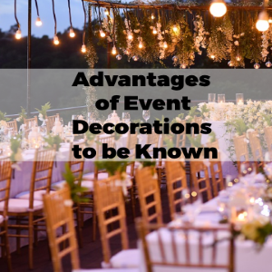 Advantages of Event Decorations to Be Known