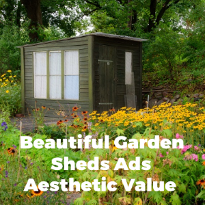 Beautiful Garden Sheds are Available for Adding an Aesthetic Value